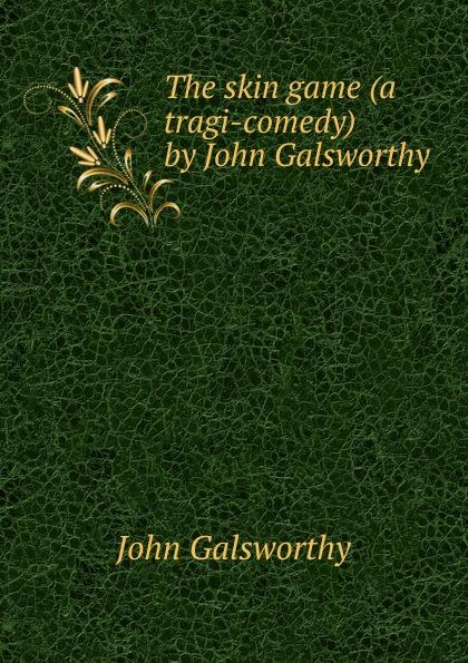лучшая цена John Galsworthy The skin game (a tragi-comedy) by John Galsworthy