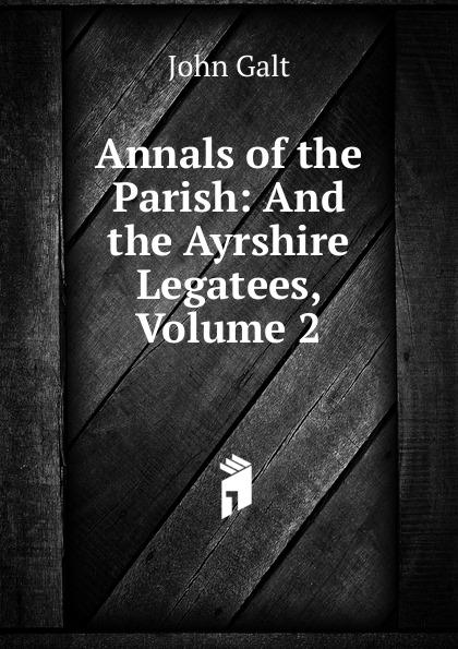 лучшая цена Galt John Annals of the Parish: And the Ayrshire Legatees, Volume 2