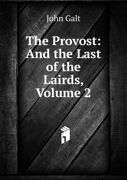 Galt John The Provost: And the Last of the Lairds, Volume 2