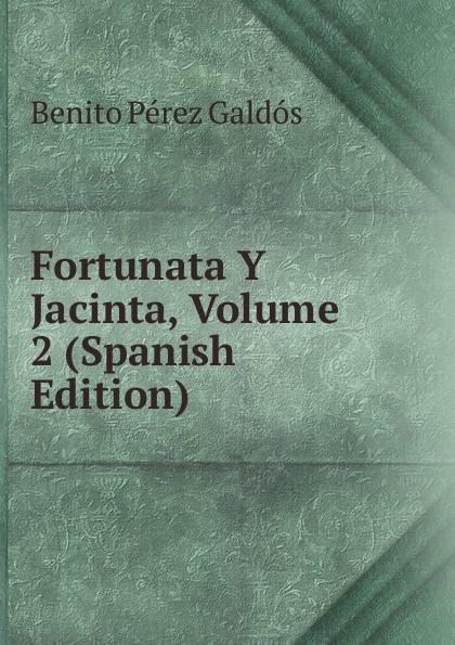 Benito Pérez Galdós Fortunata Y Jacinta, Volume 2 (Spanish Edition) galdos b p fortunata y jacinta nivel 4 учебник на испанском языке cd