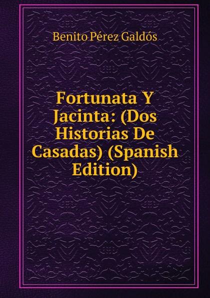 Benito Pérez Galdós Fortunata Y Jacinta: (Dos Historias De Casadas) (Spanish Edition) galdos b p fortunata y jacinta nivel 4 учебник на испанском языке cd
