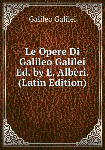 Galileo Galilei Le Opere Di Galileo Galilei Ed. by E. Alberi. (Latin Edition) jakob buhrer galileo galilei