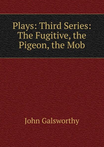 лучшая цена John Galsworthy Plays: Third Series: The Fugitive, the Pigeon, the Mob