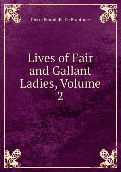Lives of Fair and Gallant Ladies, Volume 2