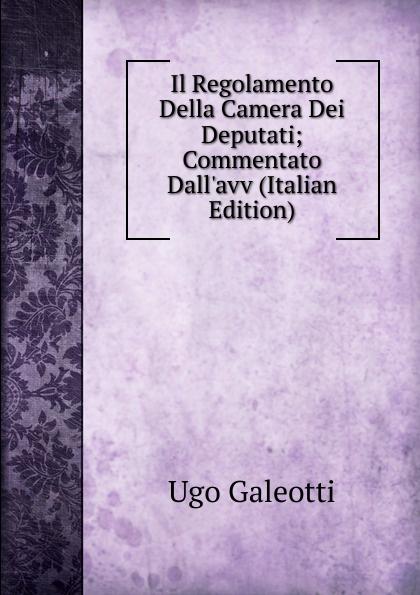 Фото - Ugo Galeotti Il Regolamento Della Camera Dei Deputati; Commentato Dall.avv (Italian Edition) micro camera compact telephoto camera bag black olive