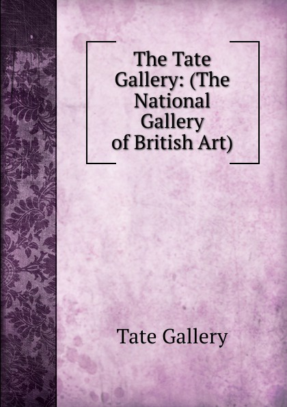 Tate Gallery The Tate Gallery: (The National Gallery of British Art). national gallery great britain a popular handbook to the national gallery volume i foreign schools