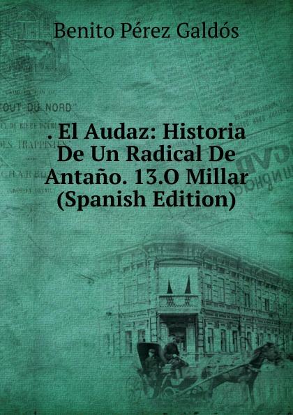 . El Audaz: Historia De Un Radical De Antano. 13.O Millar (Spanish Edition)