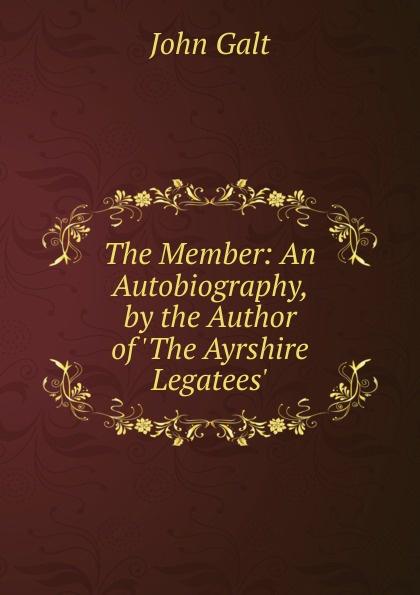 лучшая цена Galt John The Member: An Autobiography, by the Author of .The Ayrshire Legatees..