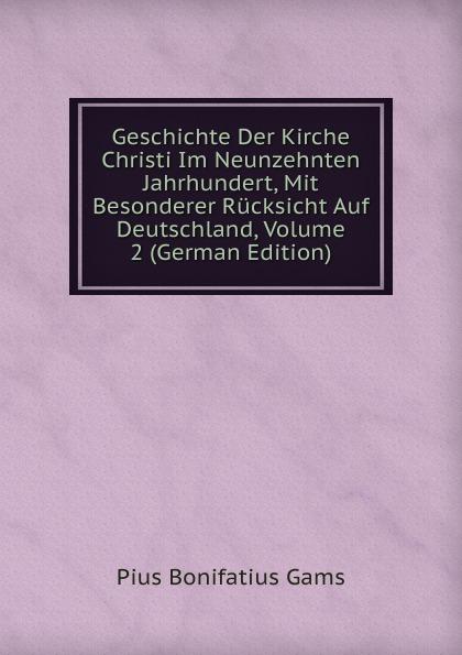 Pius B. Gams Geschichte Der Kirche Christi Im Neunzehnten Jahrhundert, Mit Besonderer Rucksicht Auf Deutschland, Volume 2 (German Edition)