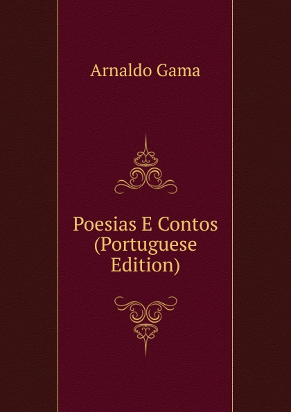 Arnaldo Gama Poesias E Contos (Portuguese Edition) liricas e satiras poesias escolhidas e outras ineditas portuguese edition