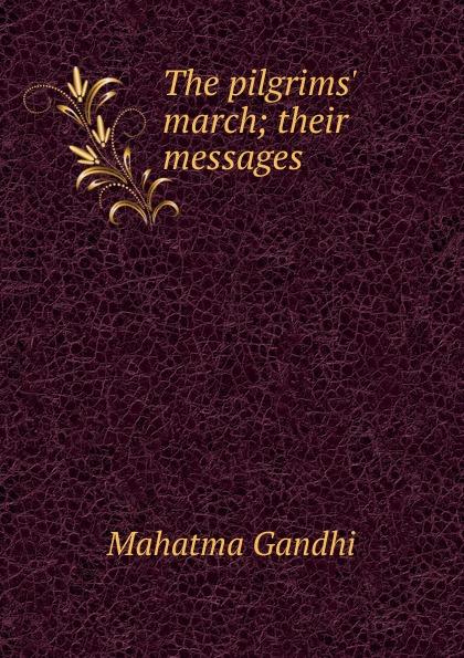 Mahatma Gandhi The pilgrims. march; their messages gandhi mahatma third class in indian railways