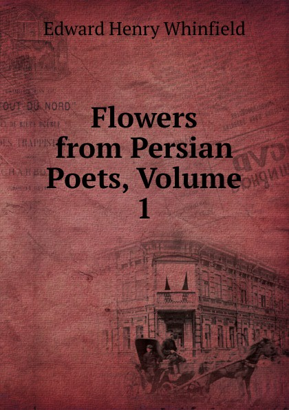Edward Henry Whinfield Flowers from Persian Poets, Volume 1 ручное зубило persian
