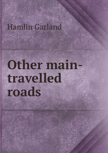 Hamlin Garland Other main-travelled roads garland hamlin victor ollnee s discipline