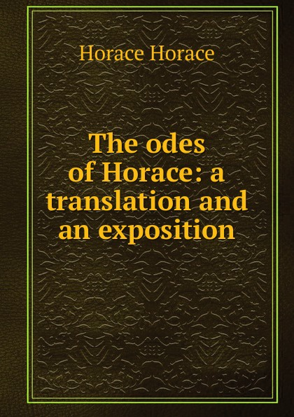Horace Horace The odes of Horace: a translation and an exposition horace smith a pulsating stars
