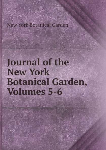 Journal of the New York Botanical Garden, Volumes 5-6 journal of the new york botanical garden volume 9