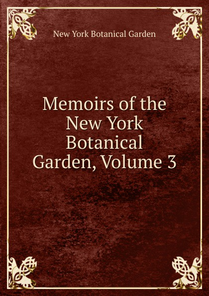 Memoirs of the New York Botanical Garden, Volume 3 journal of the new york botanical garden volume 9