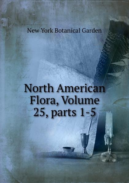 North American Flora, Volume 25,.parts 1-5 j w powell contributions to north american ethnology volume 5 parts 1 3