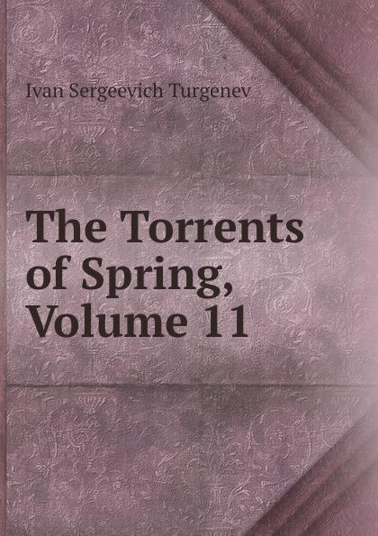 И. С. Тургенев The Torrents of Spring, Volume 11