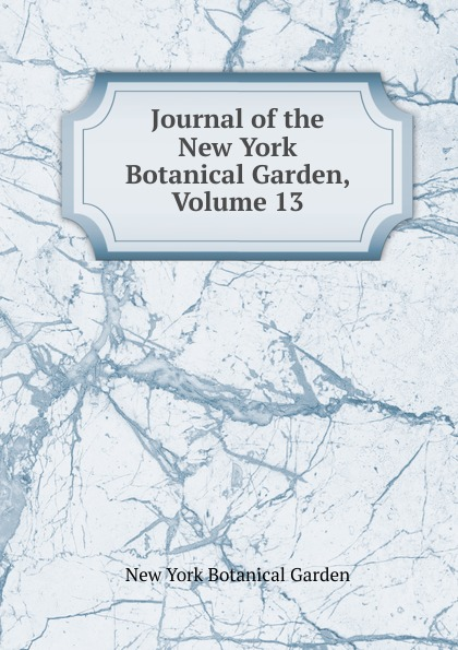 Journal of the New York Botanical Garden, Volume 13 journal of the new york botanical garden volume 9