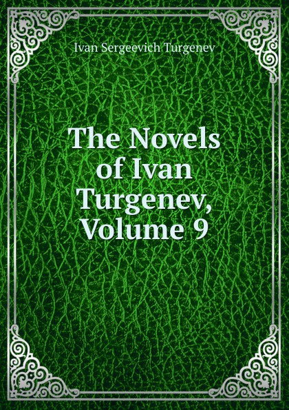 И. С. Тургенев The Novels of Ivan Turgenev, Volume 9