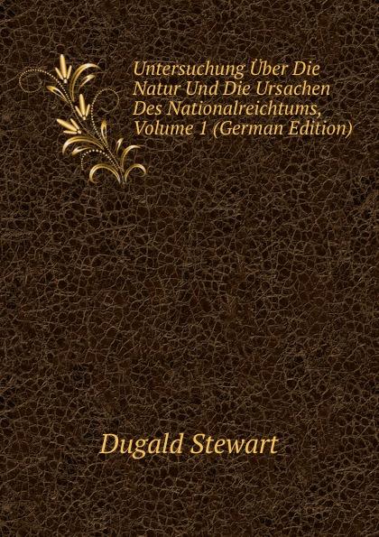 Untersuchung Uber Die Natur Und Die Ursachen Des Nationalreichtums, Volume 1 (German Edition)