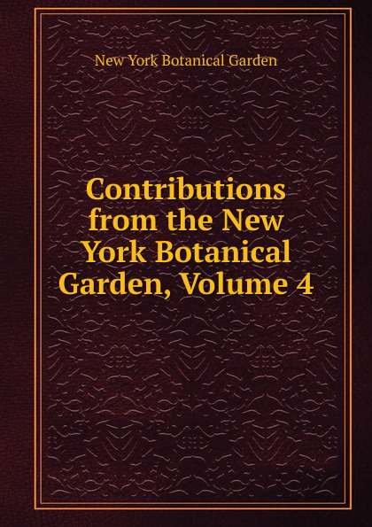 Contributions from the New York Botanical Garden, Volume 4 journal of the new york botanical garden volume 9