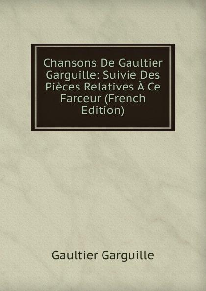 Фото - Gaultier Garguille Chansons De Gaultier Garguille: Suivie Des Pieces Relatives A Ce Farceur (French Edition) jean paul gaultier le male