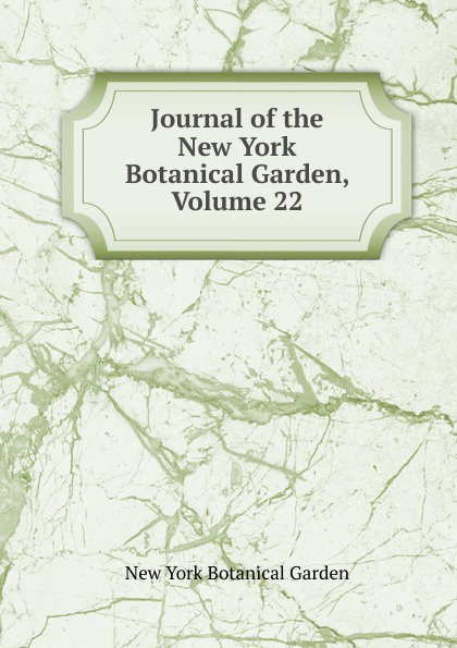 Journal of the New York Botanical Garden, Volume 22 journal of the new york botanical garden volume 9