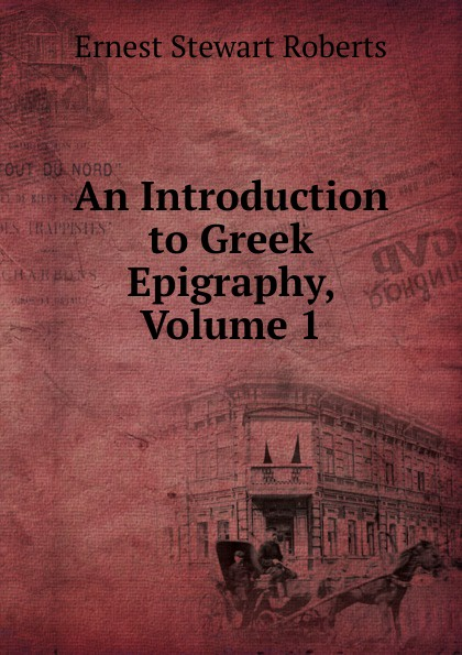 Ernest Stewart Roberts An Introduction to Greek Epigraphy, Volume 1 mathijs ernest cult cinema an introduction