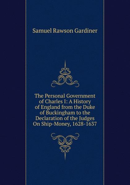 цены на Samuel Rawson Gardiner The Personal Government of Charles I: A History of England from the Duke of Buckingham to the Declaration of the Judges On Ship-Money, 1628-1637  в интернет-магазинах