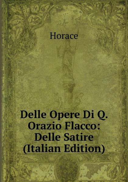 Horace Horace Delle Opere Di Q. Orazio Flacco: Delle Satire (Italian Edition) daniela schultz wandel des outbound zum inbound marketing content marketing als erfolgs und zukunftsfaktor hinsichtlich markenfuhrung und unternehmenskommunikation