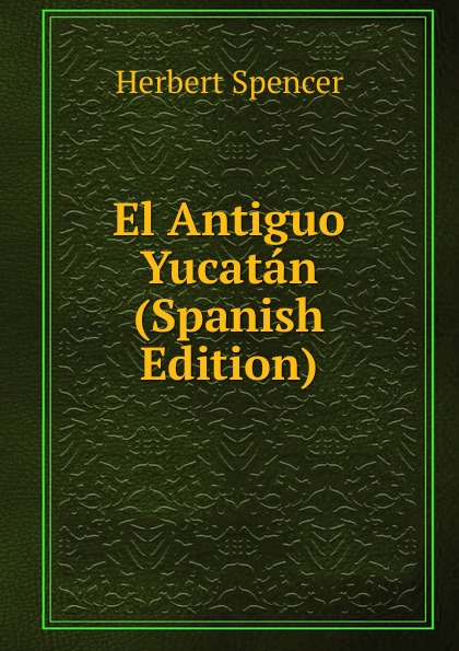 El Antiguo Yucatan (Spanish Edition)