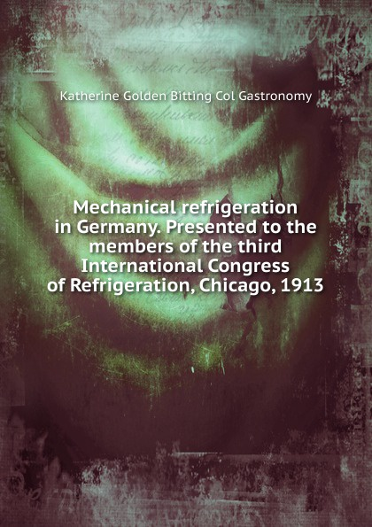 Katherine Golden Bitting Col Gastronomy Mechanical refrigeration in Germany. Presented to the members of the third International Congress of Refrigeration, Chicago, 1913 semiconductor refrigeration cooling learning suite kit diy refrigeration components with power supply