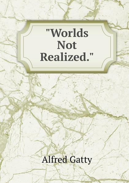 """Alfred Gatty """"Worlds Not Realized."""""""
