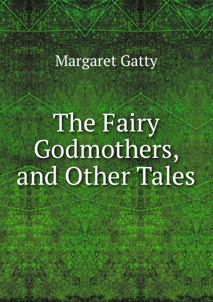 Margaret Gatty The Fairy Godmothers, and Other Tales