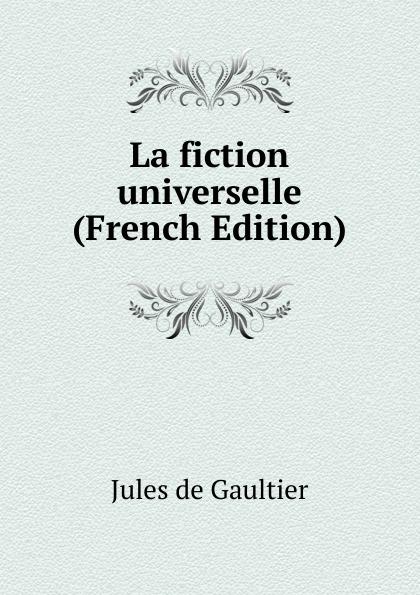 Фото - Jules de Gaultier La fiction universelle (French Edition) jean paul gaultier le male