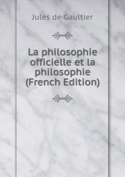 Фото - Jules de Gaultier La philosophie officielle et la philosophie (French Edition) jean paul gaultier le male