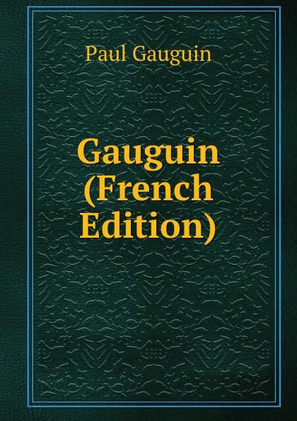 Paul Gauguin Gauguin (French Edition) paul gauguin