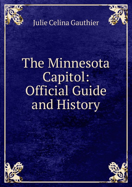 Julie Celina Gauthier The Minnesota Capitol: Official Guide and History все цены