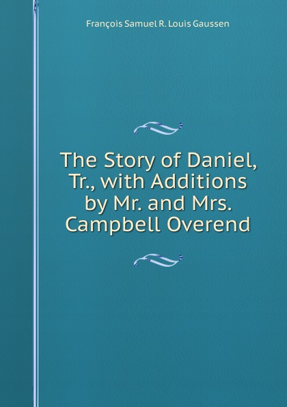The Story of Daniel, Tr., with Additions by Mr. and Mrs. Campbell Overend