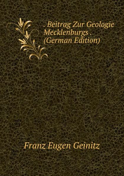 . Beitrag Zur Geologie Mecklenburgs . (German Edition)