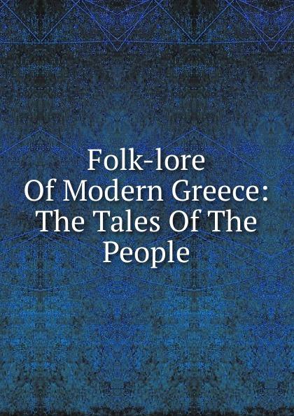 Folk-lore Of Modern Greece: The Tales Of The People john macgowan chinese folk lore tales