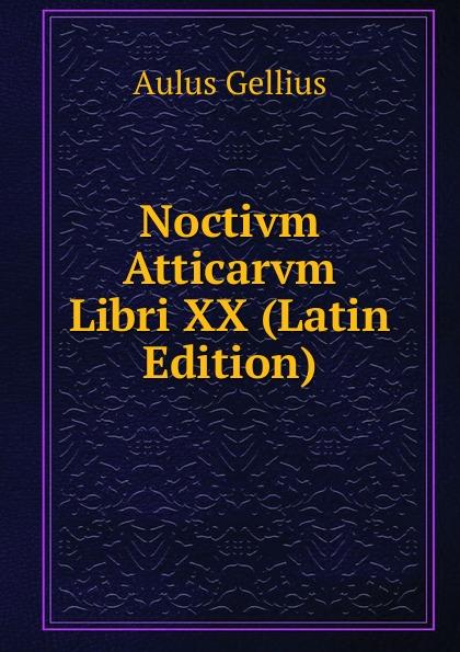 Aulus Gellius Noctivm Atticarvm Libri XX (Latin Edition) aulus gellius a gellii noctivm atticarvm libri xx volume 79 latin edition