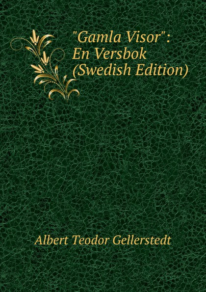 Albert Teodor Gellerstedt Gamla Visor: En Versbok (Swedish Edition) автомобильный инвертор напряжения jet a ja pi3 600вт