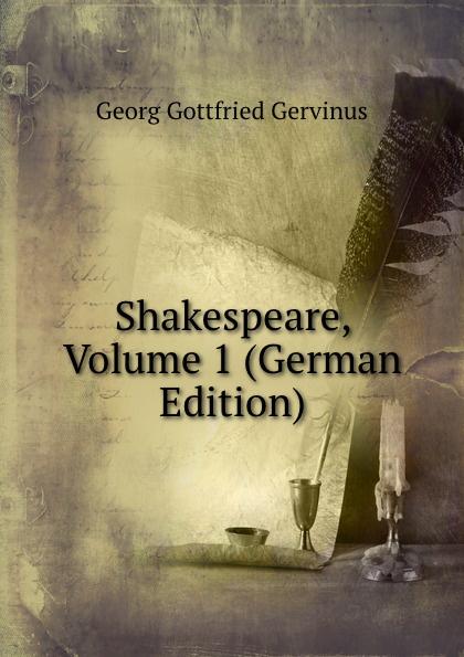 Georg Gottfried Gervinus Shakespeare, Volume 1 (German Edition)