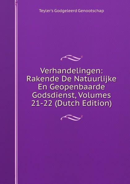 Teyler's Godgeleerd Genootschap Verhandelingen: Rakende De Natuurlijke En Geopenbaarde Godsdienst, Volumes 21-22 (Dutch Edition)