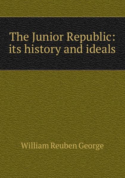 William Reuben George The Junior Republic: its history and ideals junior republic junior republic рубашка в мелкую полоску голубая