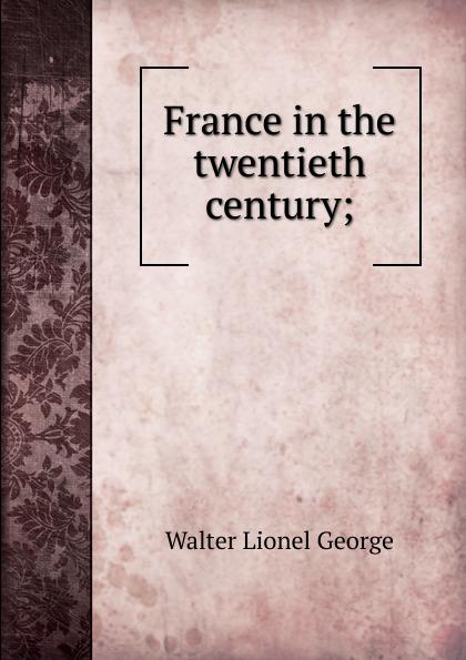 George Walter Lionel France in the twentieth century; george walter lionel france in the twentieth century