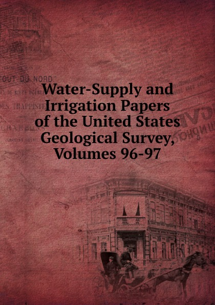 Water-Supply and Irrigation Papers of the United States Geological Survey, Volumes 96-97