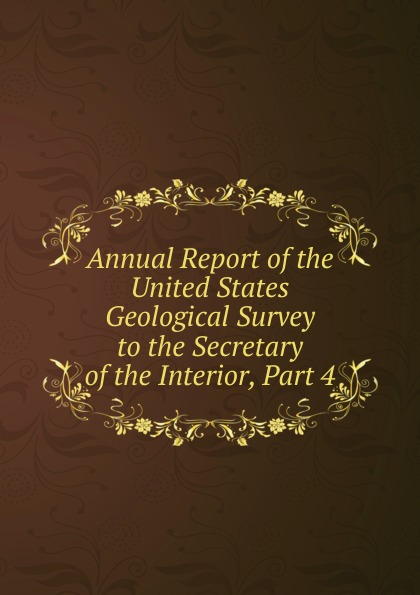 Annual Report of the United States Geological Survey to the Secretary of the Interior, Part 4